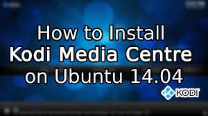 tutorial how to install kodi 15 on ubuntu 14 04 youtube