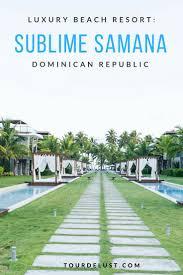 100 Sublime Samana Hotel LUXURY BEACH RESORT AT SUBLIME SAMANA Travels Best