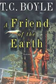 Tortilla Curtain Tc Boyle Sparknotes by Fiction Book Review A Friend Of The Earth By T Coraghessan Boyle