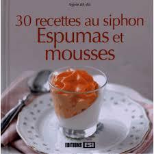 recette avec un siphon de cuisine 30 recettes au siphon espumas et mousses livre cuisine salée