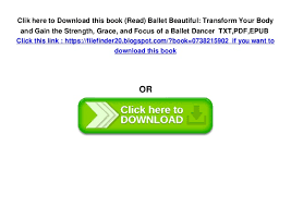 5 Clik Here To Download This Book Read Ballet Beautiful Transform Your Body And Gain The Strength Grace Focus