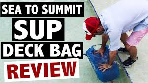 Sup Board Deck Bag by Sea To Summit Sup Deck Bag Review 24l Youtube