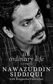 Nawazuddin Siddiquis Memoir Is Called An Ordinary Life Well Ironic As It May Sound But The Fact Remains That Book By Itself Turns Out To Be Really