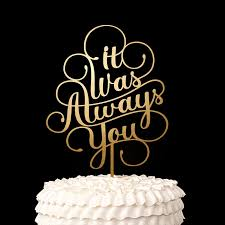 Script It Was Always You Wood Cake Topper Gold Rustic Wedding Decortions Bridal Shower Gifts Anniversary