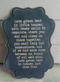 Great Plaque For Tiny House Love Grows Best In Little Houses Whimsical Sign