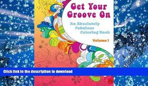 Free PDF Download Get Your Groove On An Absolutely Fabulous Coloring Book Volume 1 FREE