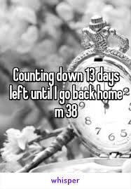 Counting Down 13 Days Left Until I Go Back Home M 38