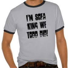 Me Sofa King We Todd Did by Im Sofa King Centerfordemocracy Org