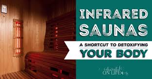 infrared saunas a shortcut to detoxifying your
