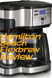 The Hamilton Beach Flexbrew Is A Dual Capability Automatic Drip Coffee Maker That Allows User To Brew Anything From Full 12 Cup Carafe Down