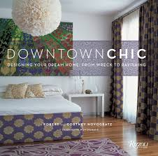 100 Bob Novogratz Downtown Chic Designing Your Dream Home From Wreck To Ravishing