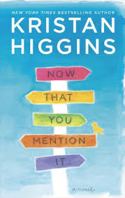 now that you mention it a novel by kristan higgins paperback