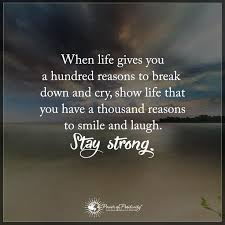 Life Quotes When Gives You A Hundred Reasons To Break Down And Cry Show