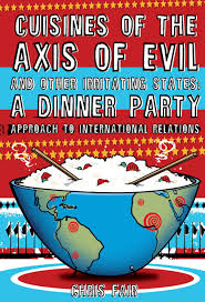 cuisines of cuisines of the axis of evil and other irritating states a dinner