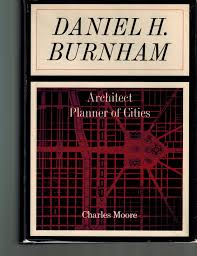 100 Paul Burnham Architect Daniel H Planner Of Cities By Moore Charles 1968