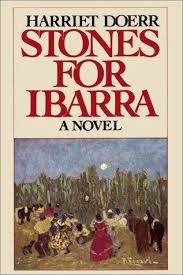 Stones For Ibarra By Harriet Doerr The Last Two Lines Are Killer Id Love To Have Written Them Minute I Read Knew Never Forget