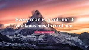 William Ellery Channing Quote Every Man Is A Volume If You Know How To