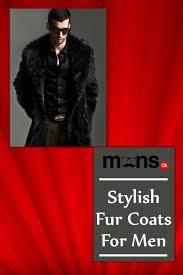 7 stylish fur coats for men mensok com