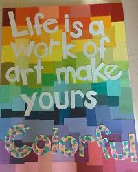 Perhaps This Would Day Life Is A Work Of Art Make Yours SPARKLE