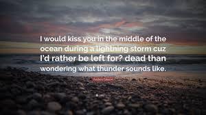 Andrea Gibson Quote I Would Kiss You In The Middle Of Ocean During
