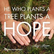 He Who Plants A Tree Plants A Hope.