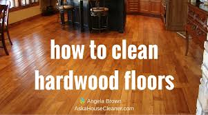 Does Steam Clean Hardwood Floors by How To Clean Hardwood Floors Savvycleaner U003e Ask A House