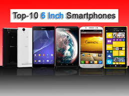 Top 10 Smartphones fering 6 inch Plus Display Screen You Could