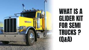 WHAT IS A GLIDER KIT FOR SEMI TRUCKS ? (Q&A) - YouTube
