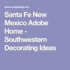 Stunning Santa Fe Home Design by Step Inside A Stunning Adobe Home In Santa Fe Santa Fe