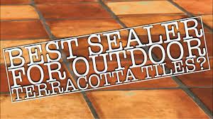best sealer to seal outdoor and exterior terracotta saltillo tiles