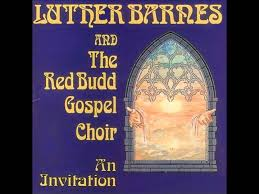 Luther Barnes & The Red Budd Gospel Choir - Softly & Tenderly ... I Cant Make It Without You Youtube I Am Still Holding On Instrumental Luther Barnes Couldnt Luther Barnes Gospelflavacom Blog Your Love Eddie Ebanks My God Can Do Anything Manchester Harmony Gospel Choir At The Foot Of Cross 1990 Rev F C Company So Satisfied Red Budd Gods Grace By Restoration Worship Center
