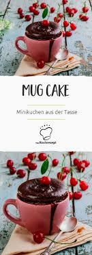 mug cake minikuchen aus der tasse mini kuchen kuchen