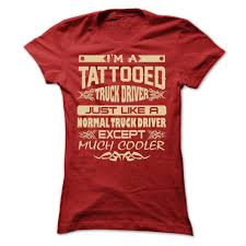 I AM A TATTOOED TRUCK DRIVER T-Shirts, Hoodies. Get It Now ... Just Dropped A Load Truck Driver Shirt Trucker Gift Tow Dad Most Important People Call Me Unisex Wife Coffee Mug Cute For My Cup I Love You Truckload Gifts Semi Truck Fun Driver Ets2 Grand Delivery 2017 Scania S520 V8 Rotterdam North Carolina Toddler Garbage Surprise Each Other Ideas 1405 Best Semi Pictures Images On Pinterest Drivers Keep Calm Im Tshirt Sloganitecom