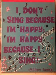 I Sing Because Im Happy Music Quote From William James