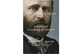 American Ulysses A Life Of S Grant By Ronald C White Jr Random House 864 Pp