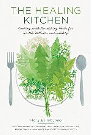 The Healing Kitchen Cooking With Nourishing Herbs For Health Wellness And Vitality