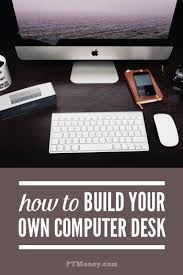 how to build your own desk computer desk plans desk plans easy