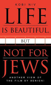 Download E Book For Kindle Life Is Beautiful But Not Jews Another View Of The By Kobi NivJonathan Beyrak Lev