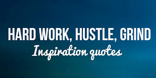 Hard Work Hustle 132 Inspirational Quotes For Unstoppable Grinding