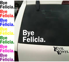 Bye Felicia Decal Car Window Funny Friday Movie 90's Boy Walking T Rex Vinyl Decal For Car And Truck Windows Sticker Funny 3d Eyes Peeking Monster Voyeur Hoods Custom Decals For Cars Price In Singapore Product At Walker St Star Wars Rear Window Amazoncom No Free Rides Gas Or Ass With Jeep Sign Unique Design My Family Guns Stick Figure Auto You Just Got Passed By A Girl Sticker Jdm Race Car Truck 153 Best Bumper Stickers Images On Pinterest Bumper Stickers Ghibli Totoro Catbus Nekobus Suv Wall 4 X Uranus Is Huge Joke Ass Hole Anus Pics Of Weird Wacky Badges Cars Bikes