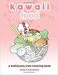 Kawaii Food A Deliciously Cute Coloring Book Dawn Chumley 9781977962164 Amazon Books