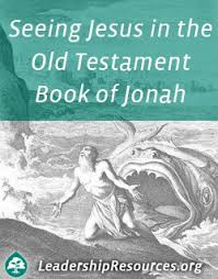 Seeing Jesus Christ In The Old Testament Book Of Jonah
