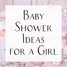 Baby Shower Ideas For A Girl Baby Shower Ideas Themes