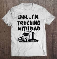 Shh I'm Trucking With Dad - Trucker Dad - T-shirts | TeeHerivar Custom Trucker Tees Andy Mullins Linhares Excavating Trucking Llc Tee Shirts For Als One Wixcom Stay Loaded Created By Joefb2 Based On Clothingstore Ill Sleep When Im Done Version 2 Tshirts Teeherivar Everybody Has An Addiction Mine Just Happens To Be T Brigtees Industry Apparel Rubber Duck Tshirt I Love Shirt Tow Truck Driver Wife Sweatshirt Premium Wife T Shirt Youtube Proud Of Awesome