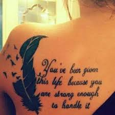 Tattoo Design For Upper Back Youve Been Given This Life Because You Are Strong Enough To Handle It Quote