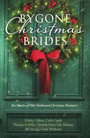 Bygone Christmas Brides Six Stories Of Old Fashioned Romance