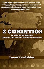 2 Corintios La Vida De Un Apostol Temores Por Dentro Conflictos Fuera
