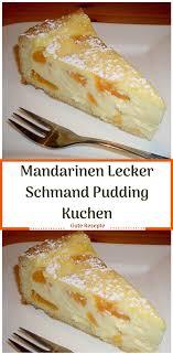 mandarinen lecker schmand pudding kuchen mandarinen kuchen