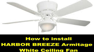 Harbor Breeze Ceiling Fan Light Not Working by How To Install A Ceiling Fan Harbor Breeze Armitage White 52 Inch