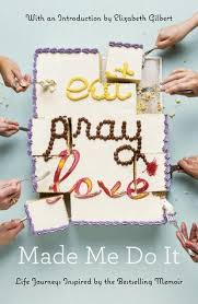 Eat Pray Love Made Me Do It Life Journeys Inspired By The